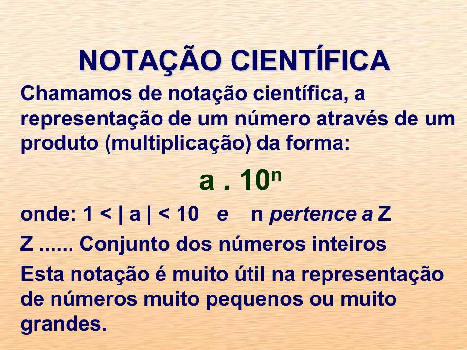 NOTAÇÃO CIENTÍFICA Chamamos de notação científica, a representação de um número através de um produto (multiplicação) da forma: a.