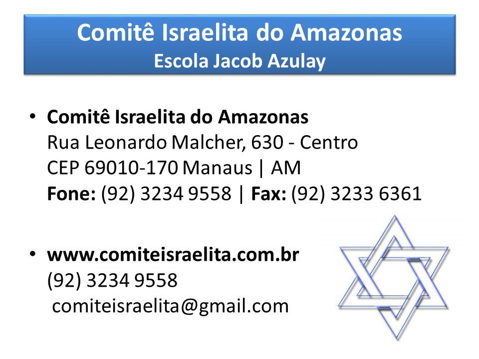 Comitê Israelita do Amazonas Escola Jacob Azulay Comitê Israelita do Amazonas Rua Leonardo Malcher, 630 - Centro CEP 69010-170 Manaus | AM Fone: (92)