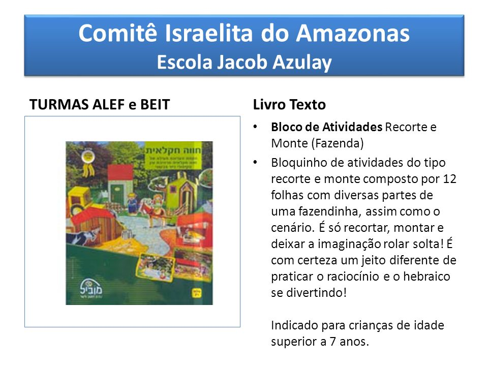 Comitê Israelita do Amazonas Escola Jacob Azulay TURMAS ALEF e BEIT Livro Texto Bloco de Atividades Recorte e Monte (Fazenda) Bloquinho de atividades