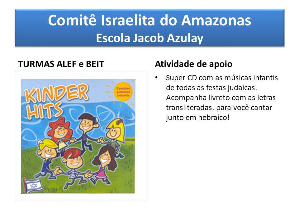 Comitê Israelita do Amazonas Escola Jacob Azulay TURMAS ALEF e BEIT Atividade de apoio Super CD com as músicas infantis de todas as festas judaicas. A