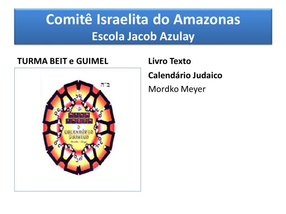 Comitê Israelita do Amazonas Escola Jacob Azulay TURMA BEIT e GUIMEL Livro Texto Calendário Judaico Mordko Meyer