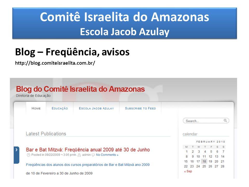 Comitê Israelita do Amazonas Escola Jacob Azulay Blog – Freqüência, avisos http://blog.comiteisraelita.com.br/