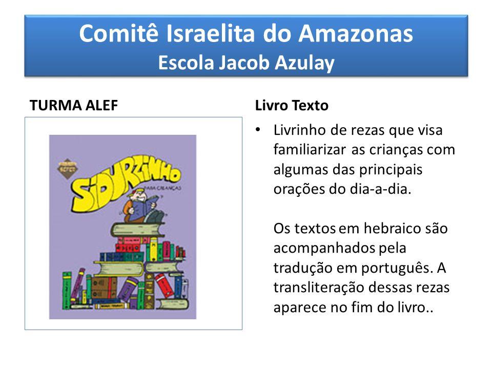 Comitê Israelita do Amazonas Escola Jacob Azulay TURMA ALEF Livro Texto Livrinho de rezas que visa familiarizar as crianças com algumas das principais