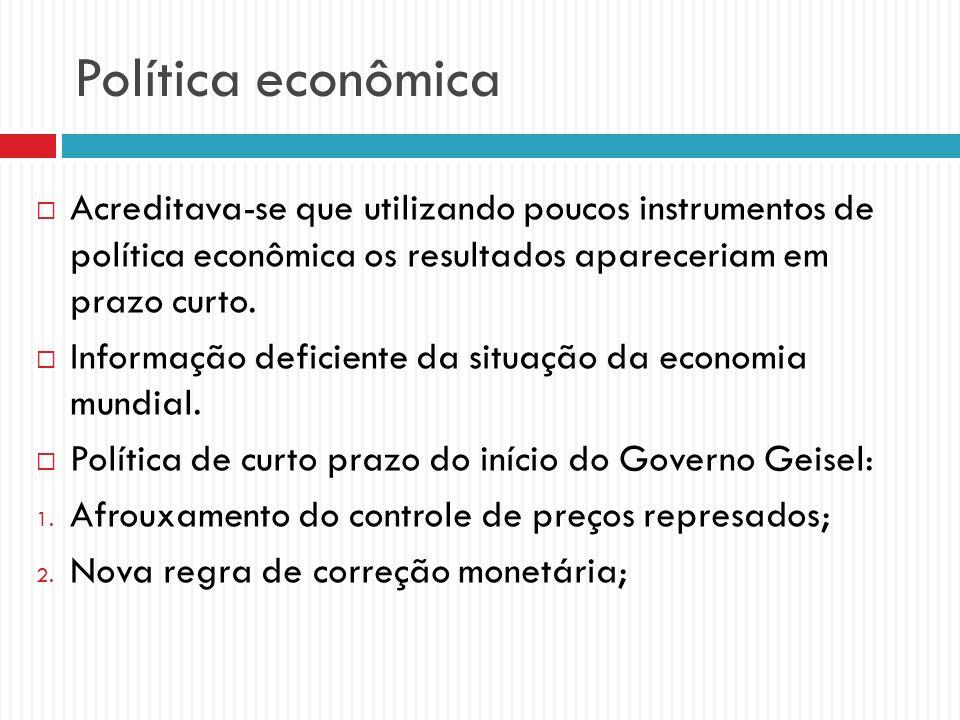 Política econômica Acreditava-se que utilizando poucos instrumentos de política econômica os resultados apareceriam em prazo curto. Informação deficie