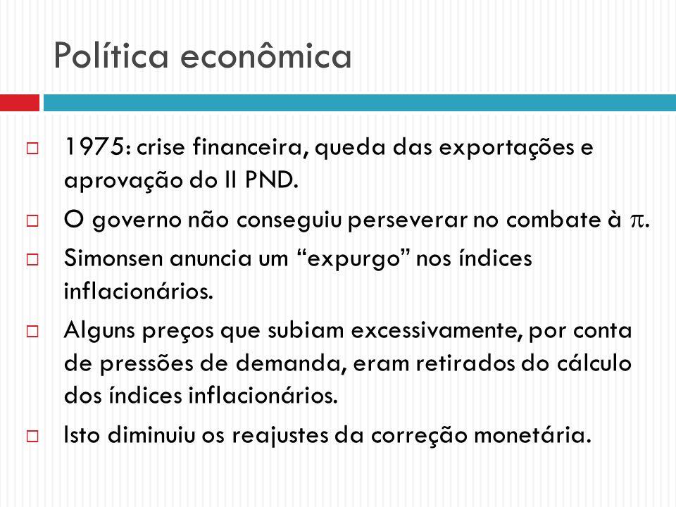 Política econômica 1975: crise financeira, queda das exportações e aprovação do II PND. O governo não conseguiu perseverar no combate à. Simonsen anun