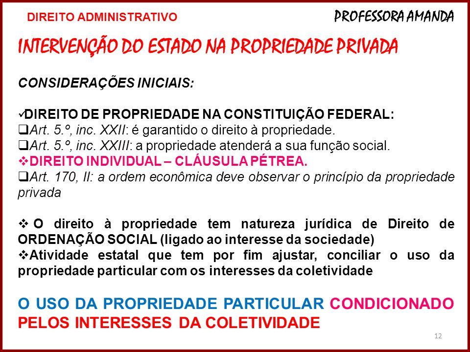 12 INTERVENÇÃO DO ESTADO NA PROPRIEDADE PRIVADA CONSIDERAÇÕES INICIAIS: DIREITO DE PROPRIEDADE NA CONSTITUIÇÃO FEDERAL: Art. 5.º, inc. XXII: é garanti