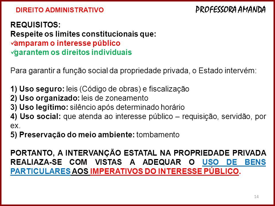 14 REQUISITOS: Respeite os limites constitucionais que: amparam o interesse público garantem os direitos individuais Para garantir a função social da