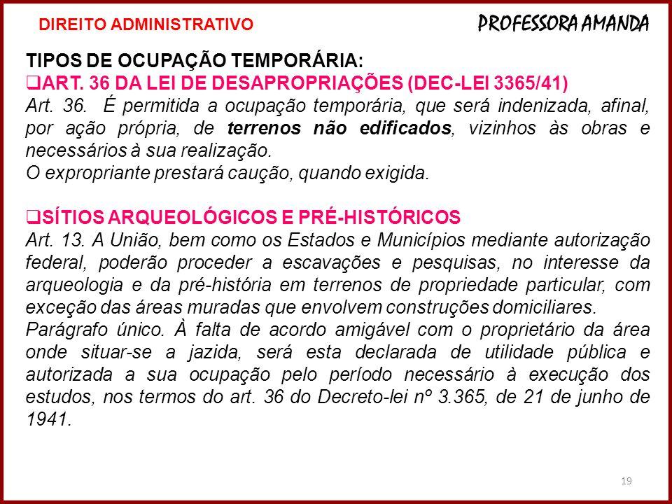 19 TIPOS DE OCUPAÇÃO TEMPORÁRIA: ART. 36 DA LEI DE DESAPROPRIAÇÕES (DEC-LEI 3365/41) Art. 36. É permitida a ocupação temporária, que será indenizada,