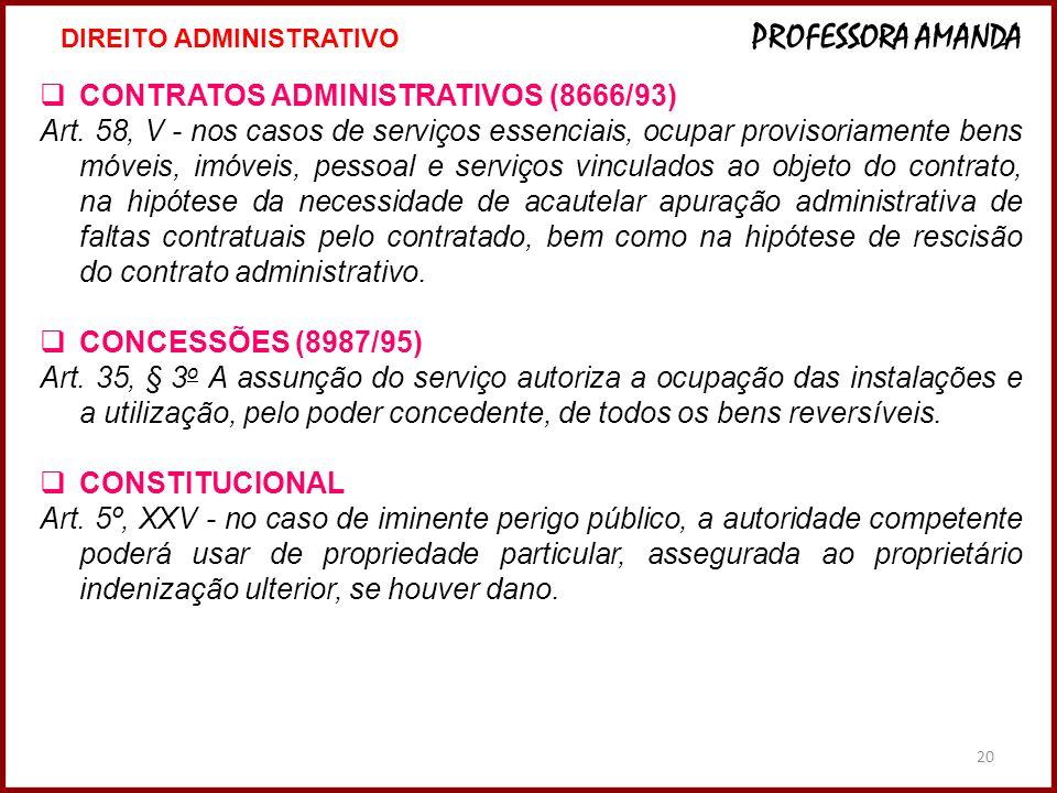 20 CONTRATOS ADMINISTRATIVOS (8666/93) Art. 58, V - nos casos de serviços essenciais, ocupar provisoriamente bens móveis, imóveis, pessoal e serviços