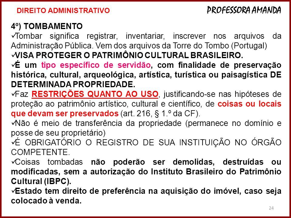24 4º) TOMBAMENTO Tombar significa registrar, inventariar, inscrever nos arquivos da Administração Pública. Vem dos arquivos da Torre do Tombo (Portug