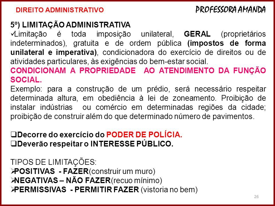 26 5º) LIMITAÇÃO ADMINISTRATIVA Limitação é toda imposição unilateral, GERAL (proprietários indeterminados), gratuita e de ordem pública (impostos de