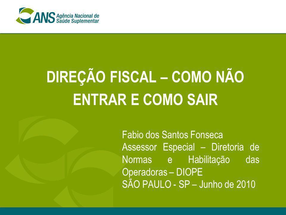 DIREÇÃO FISCAL – COMO NÃO ENTRAR E COMO SAIR Fabio dos Santos Fonseca Assessor Especial – Diretoria de Normas e Habilitação das Operadoras – DIOPE SÃO
