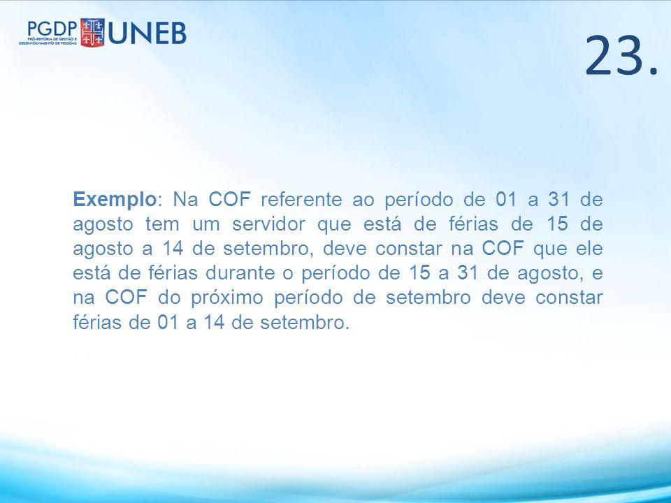 Exemplo: Na COF referente ao período de 01 a 31 de agosto tem um servidor que está de férias de 15 de agosto a 14 de setembro, deve constar na COF que