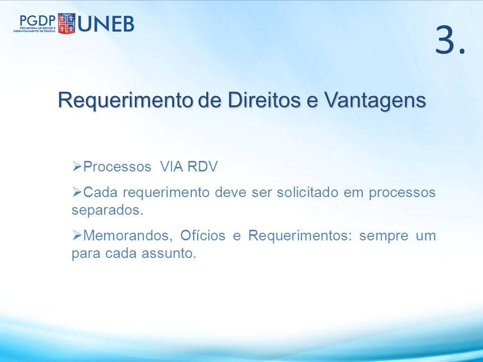 3. Requerimento de Direitos e Vantagens Processos VIA RDV Cada requerimento deve ser solicitado em processos separados. Memorandos, Ofícios e Requerim