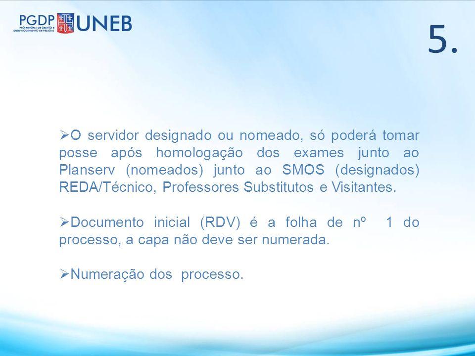 5. O servidor designado ou nomeado, só poderá tomar posse após homologação dos exames junto ao Planserv (nomeados) junto ao SMOS (designados) REDA/Téc