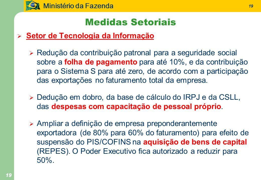 Ministério da Fazenda 19 Setor de Tecnologia da Informação Redução da contribuição patronal para a seguridade social sobre a folha de pagamento para a