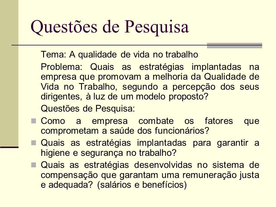 Tema: A qualidade de vida no trabalho Problema: Quais as estratégias implantadas na empresa que promovam a melhoria da Qualidade de Vida no Trabalho,
