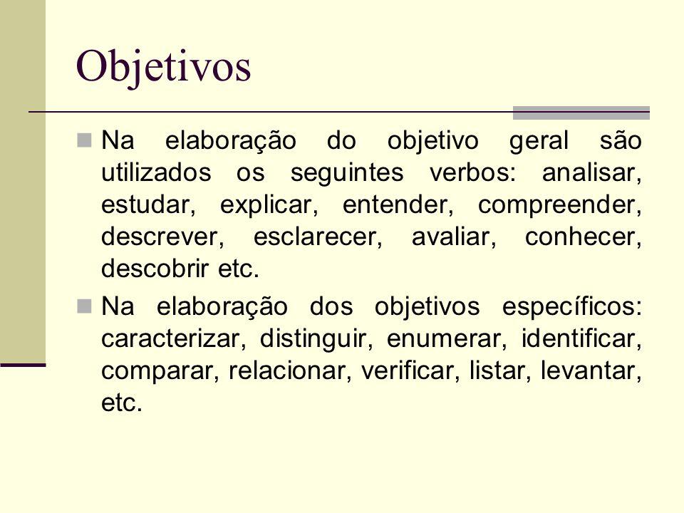 Na elaboração do objetivo geral são utilizados os seguintes verbos: analisar, estudar, explicar, entender, compreender, descrever, esclarecer, avaliar