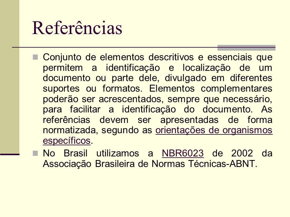 Referências Conjunto de elementos descritivos e essenciais que permitem a identificação e localização de um documento ou parte dele, divulgado em dife