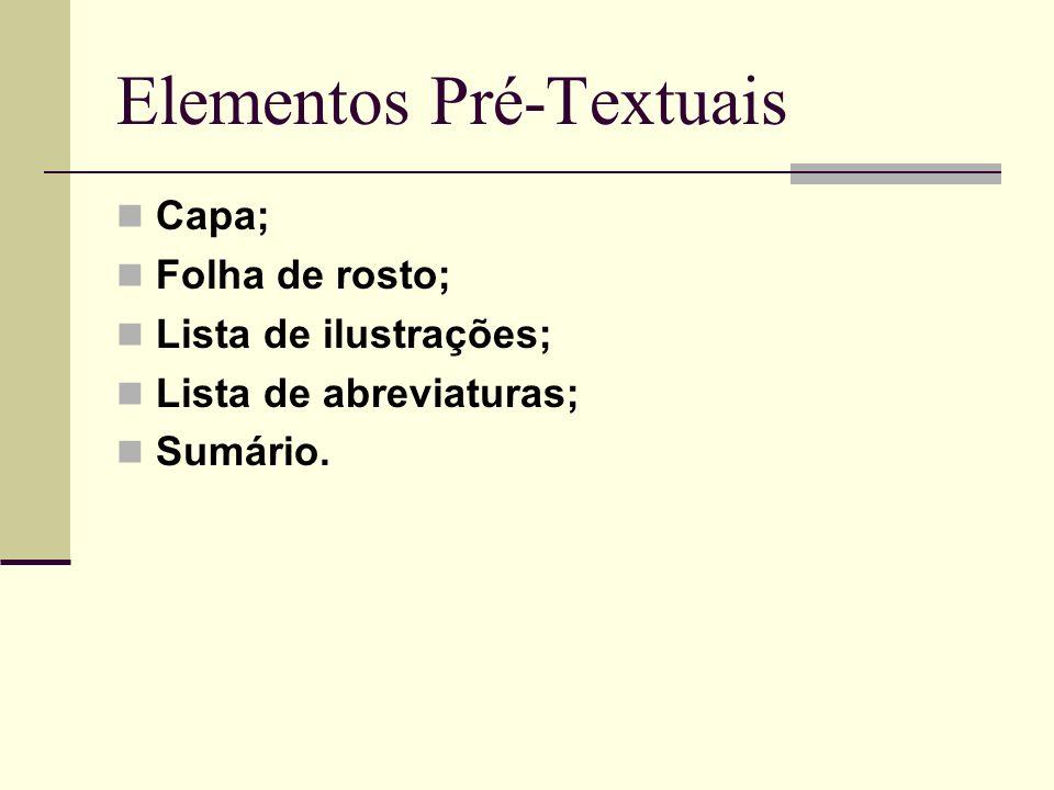 Elementos Pré-Textuais Capa; Folha de rosto; Lista de ilustrações; Lista de abreviaturas; Sumário.