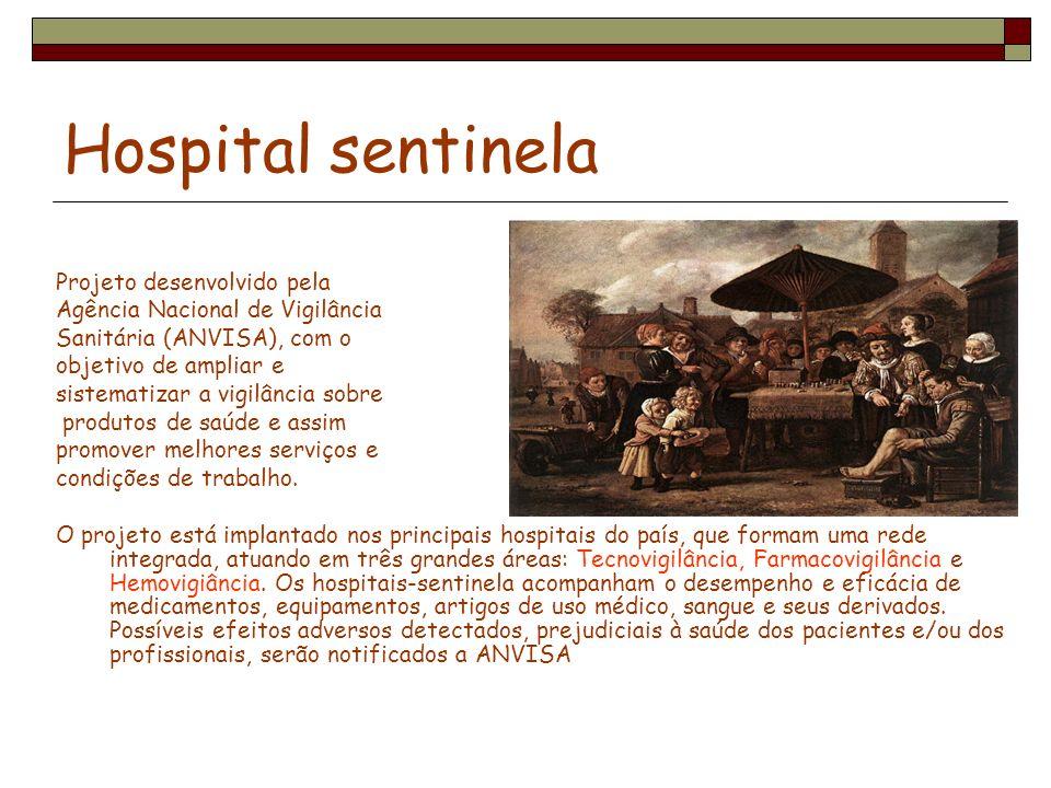 Hospital sentinela Projeto desenvolvido pela Agência Nacional de Vigilância Sanitária (ANVISA), com o objetivo de ampliar e sistematizar a vigilância