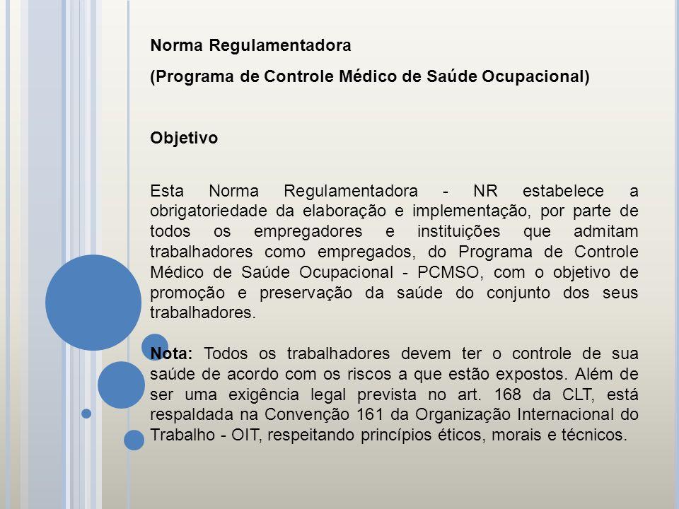 Norma Regulamentadora (Programa de Controle Médico de Saúde Ocupacional) Objetivo Esta Norma Regulamentadora - NR estabelece a obrigatoriedade da elab