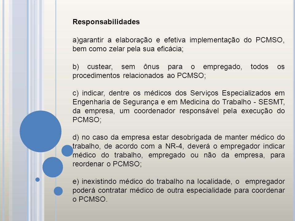 Responsabilidades a)garantir a elaboração e efetiva implementação do PCMSO, bem como zelar pela sua eficácia; b) custear, sem ônus para o empregado, t
