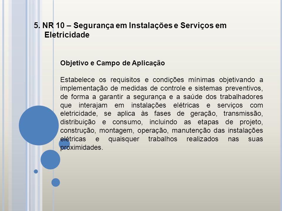5. NR 10 – Segurança em Instalações e Serviços em Eletricidade Objetivo e Campo de Aplicação Estabelece os requisitos e condições mínimas objetivando