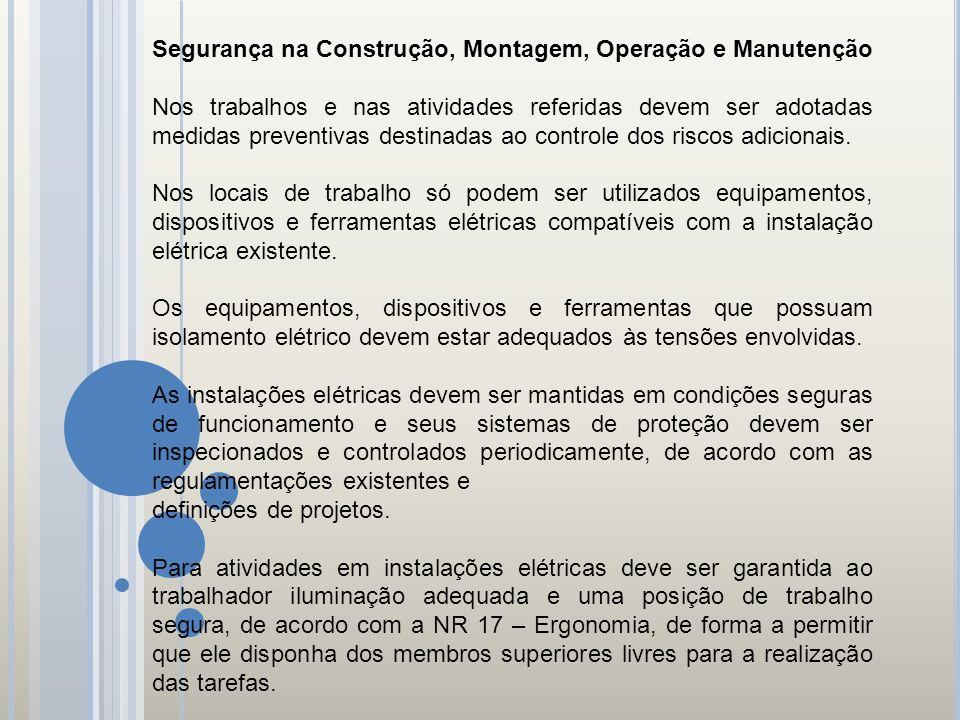 Segurança na Construção, Montagem, Operação e Manutenção Nos trabalhos e nas atividades referidas devem ser adotadas medidas preventivas destinadas ao