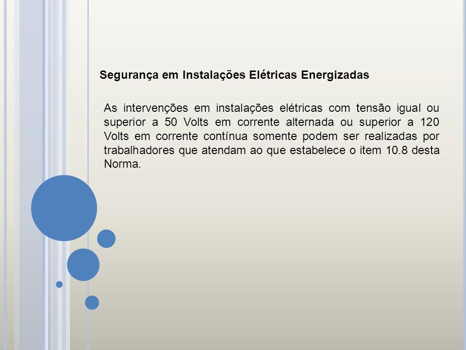 Segurança em Instalações Elétricas Energizadas As intervenções em instalações elétricas com tensão igual ou superior a 50 Volts em corrente alternada