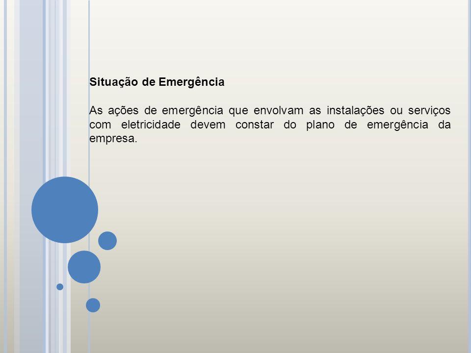 Situação de Emergência As ações de emergência que envolvam as instalações ou serviços com eletricidade devem constar do plano de emergência da empresa