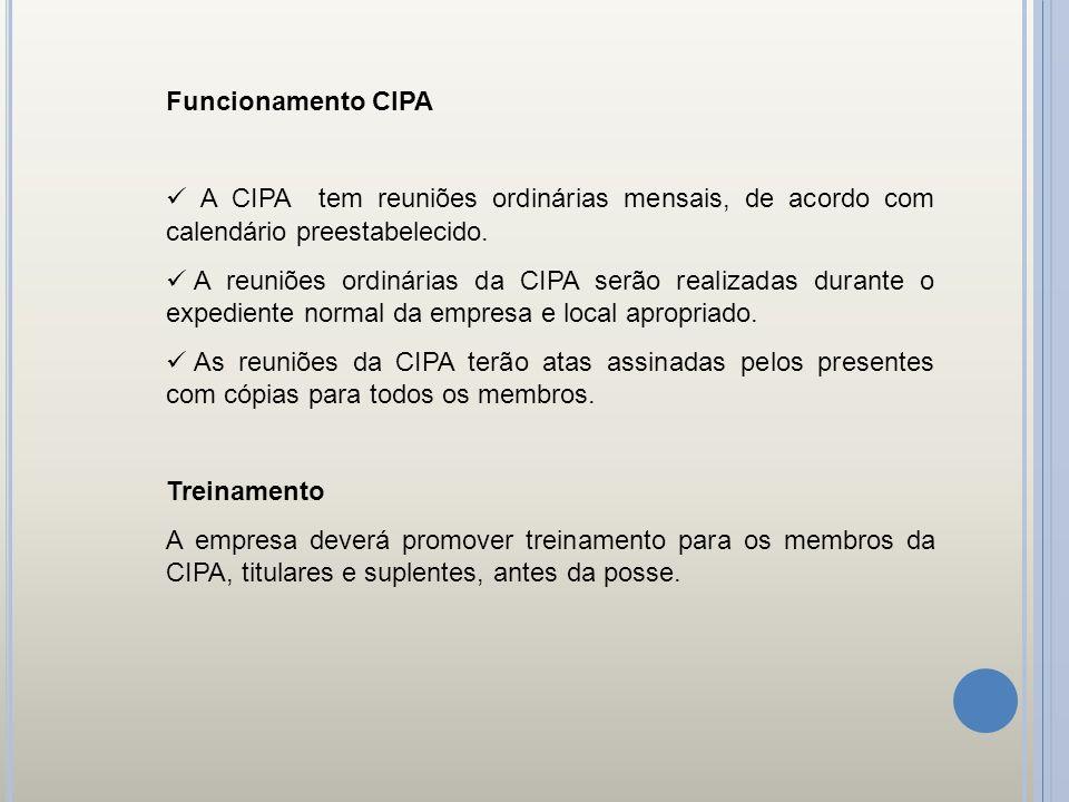 Funcionamento CIPA A CIPA tem reuniões ordinárias mensais, de acordo com calendário preestabelecido. A reuniões ordinárias da CIPA serão realizadas du