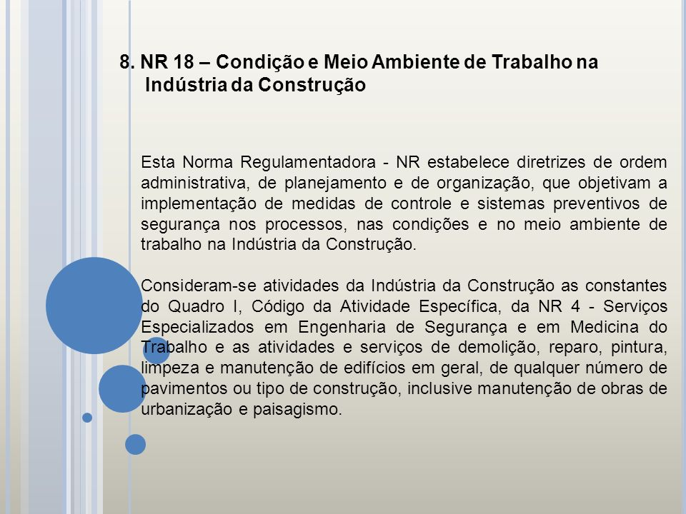 8. NR 18 – Condição e Meio Ambiente de Trabalho na Indústria da Construção Esta Norma Regulamentadora - NR estabelece diretrizes de ordem administrati