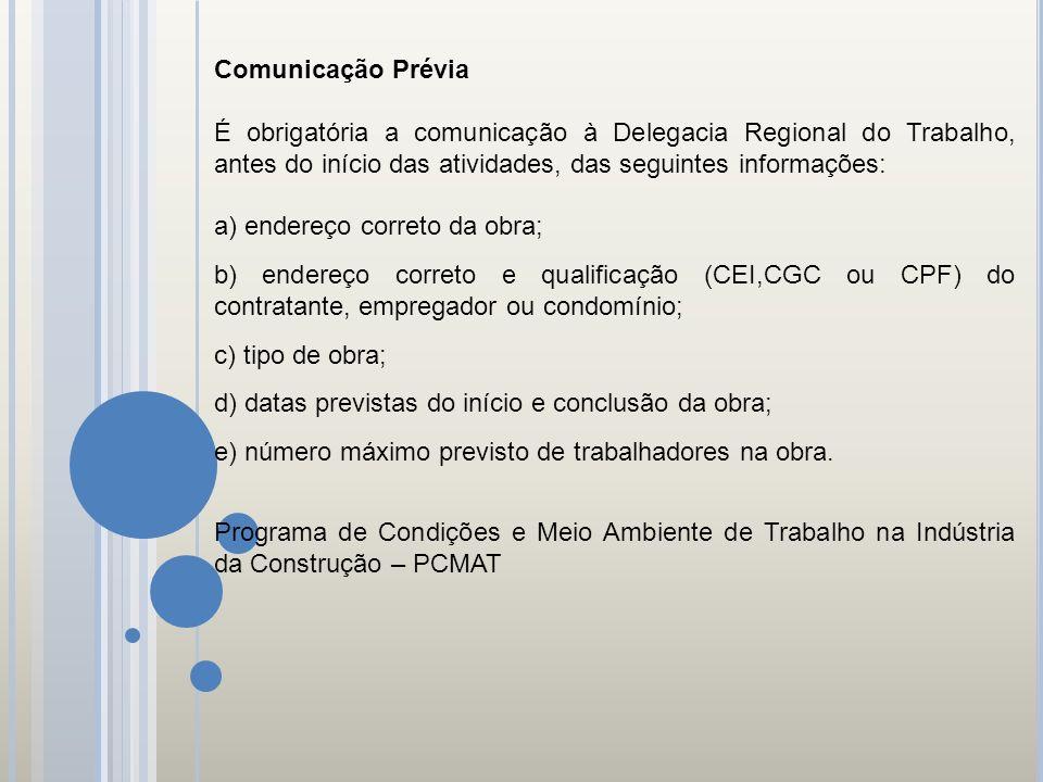Comunicação Prévia É obrigatória a comunicação à Delegacia Regional do Trabalho, antes do início das atividades, das seguintes informações: a) endereç