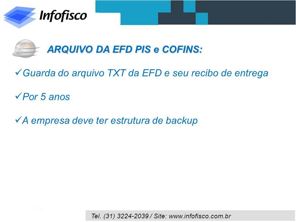 Tel. (31) 3224-2039 / Site: www.infofisco.com.br Guarda do arquivo TXT da EFD e seu recibo de entrega Por 5 anos A empresa deve ter estrutura de backu