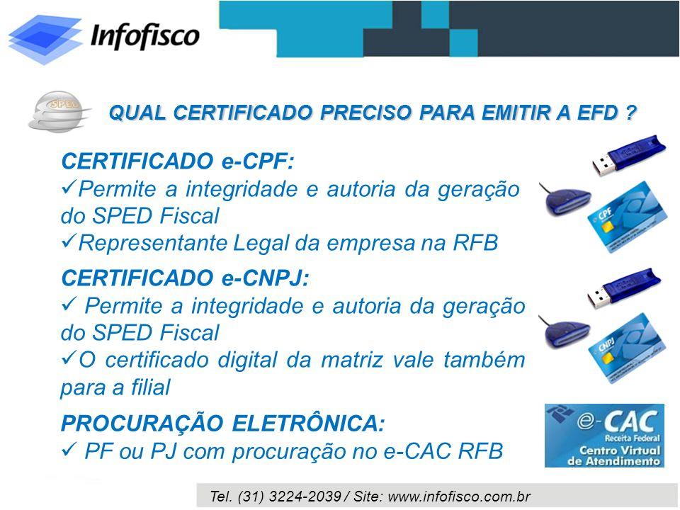 Tel. (31) 3224-2039 / Site: www.infofisco.com.br QUAL CERTIFICADO PRECISO PARA EMITIR A EFD ? CERTIFICADO e-CPF: Permite a integridade e autoria da ge