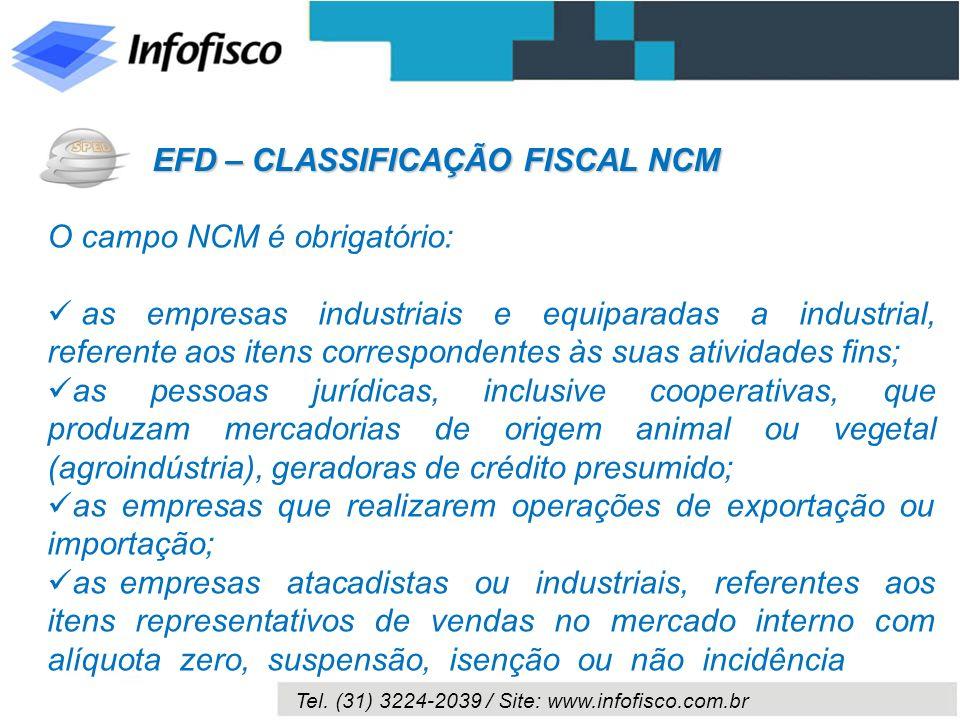 Tel. (31) 3224-2039 / Site: www.infofisco.com.br O campo NCM é obrigatório: as empresas industriais e equiparadas a industrial, referente aos itens co