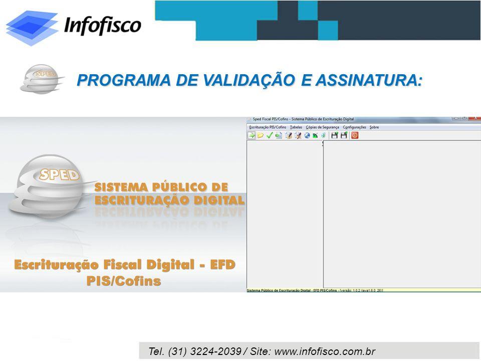 Tel. (31) 3224-2039 / Site: www.infofisco.com.br PROGRAMA DE VALIDAÇÃO E ASSINATURA: