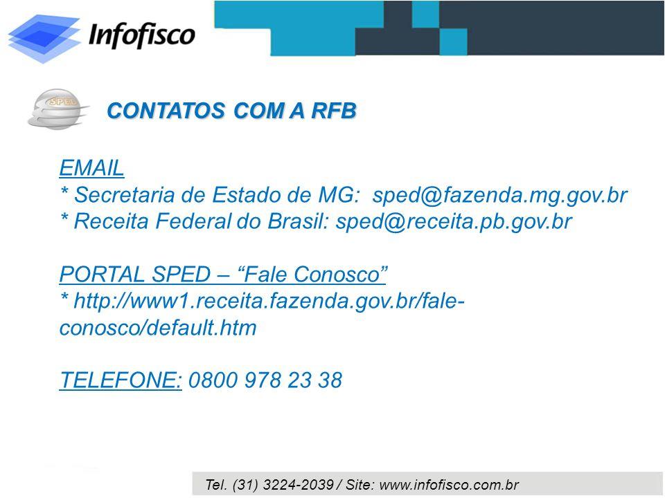 Tel. (31) 3224-2039 / Site: www.infofisco.com.br EMAIL * Secretaria de Estado de MG: sped@fazenda.mg.gov.br * Receita Federal do Brasil: sped@receita.