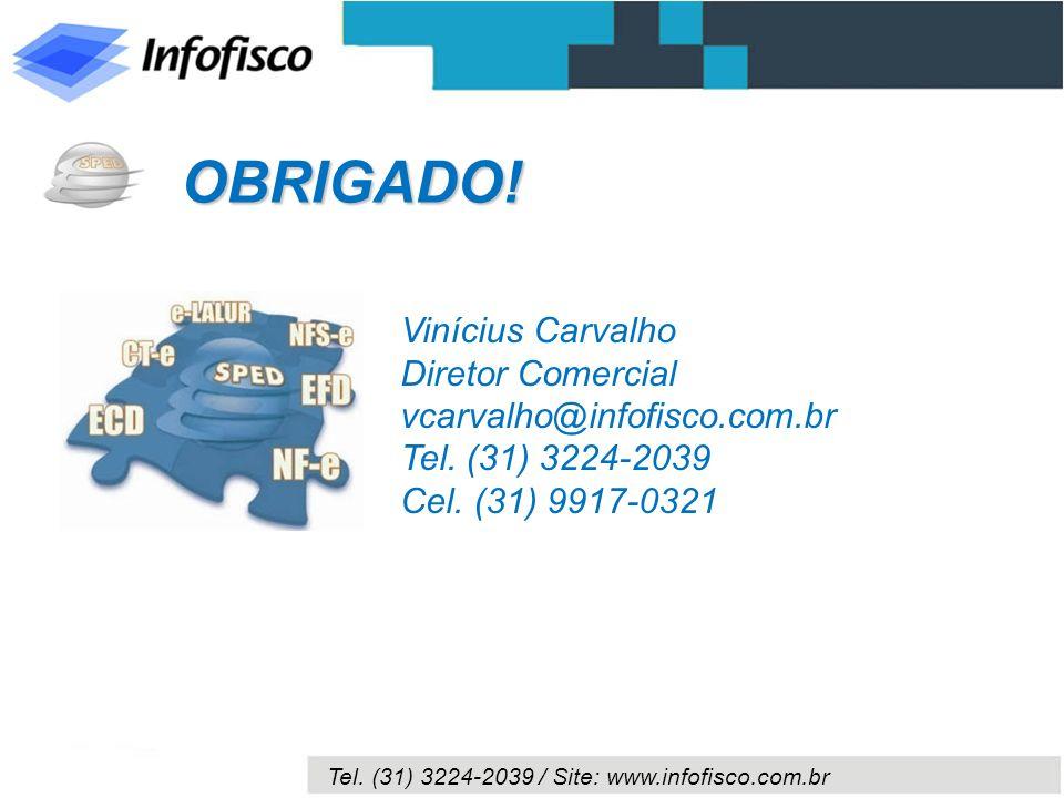 Tel. (31) 3224-2039 / Site: www.infofisco.com.br Vinícius Carvalho Diretor Comercial vcarvalho@infofisco.com.br Tel. (31) 3224-2039 Cel. (31) 9917-032