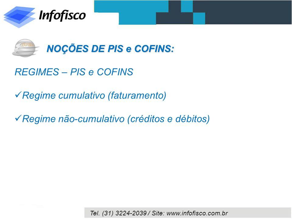 Tel. (31) 3224-2039 / Site: www.infofisco.com.br REGIMES – PIS e COFINS Regime cumulativo (faturamento) Regime não-cumulativo (créditos e débitos) NOÇ
