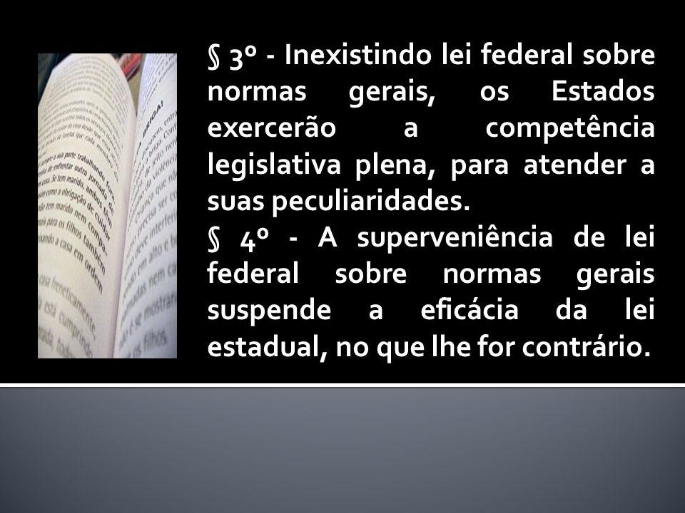 § 3º - Inexistindo lei federal sobre normas gerais, os Estados exercerão a competência legislativa plena, para atender a suas peculiaridades. § 4º - A