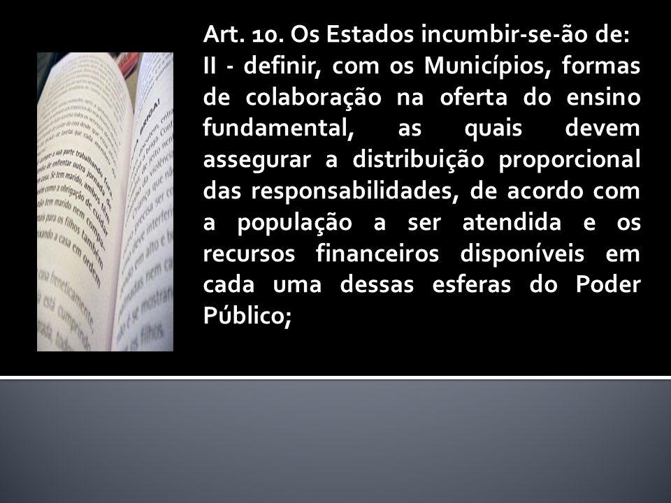 Art. 10. Os Estados incumbir-se-ão de: II - definir, com os Municípios, formas de colaboração na oferta do ensino fundamental, as quais devem assegura