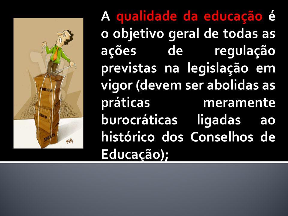 A qualidade da educação é o objetivo geral de todas as ações de regulação previstas na legislação em vigor (devem ser abolidas as práticas meramente b