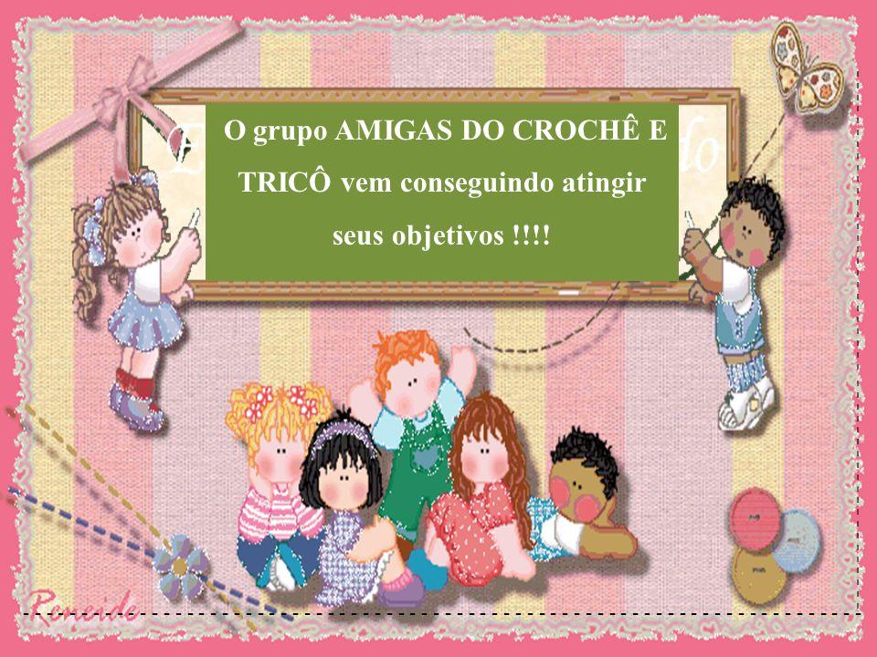 O grupo AMIGAS DO CROCHÊ E TRICÔ vem conseguindo atingir seus objetivos !!!! - - - - - - - - - - - - - - - - - - - - - - - - - - - - - - - - - - - - -