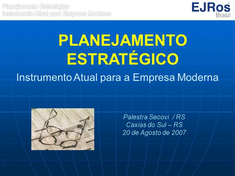 PLANEJAMENTO ESTRATÉGICO Instrumento Atual para a Empresa Moderna Palestra Secovi / RS Caxias do Sul – RS 20 de Agosto de 2007