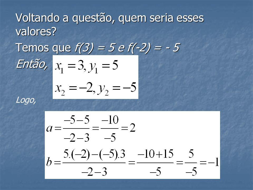 Há uma outra forma de resolver esse tipo de exercício que se conhece os valores de uma função em dois pontos distintos. Basta usar a fórmula: