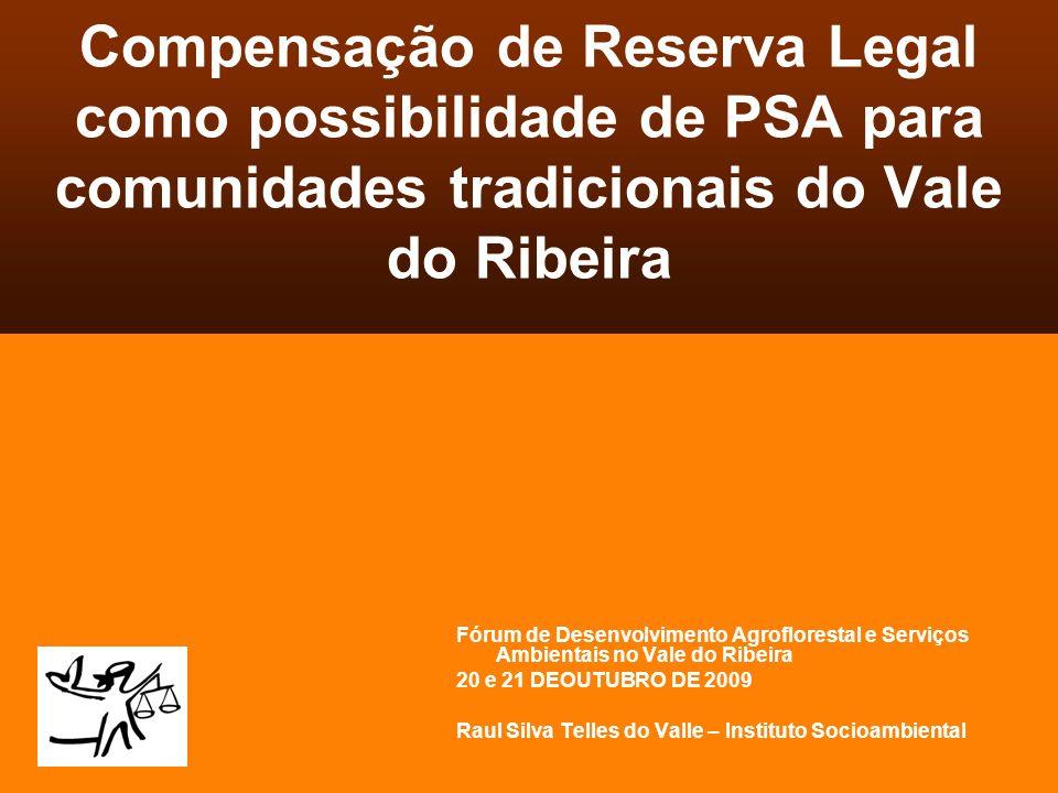 Compensação de Reserva Legal como possibilidade de PSA para comunidades tradicionais do Vale do Ribeira Fórum de Desenvolvimento Agroflorestal e Servi