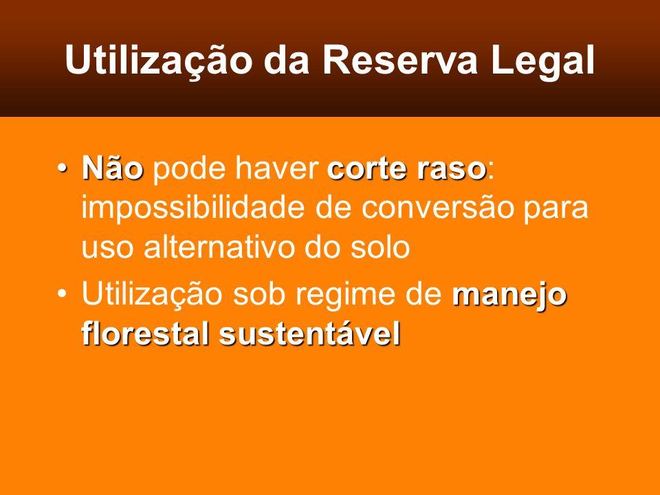 Utilização da Reserva Legal Nãocorte rasoNão pode haver corte raso: impossibilidade de conversão para uso alternativo do solo manejo florestal sustent