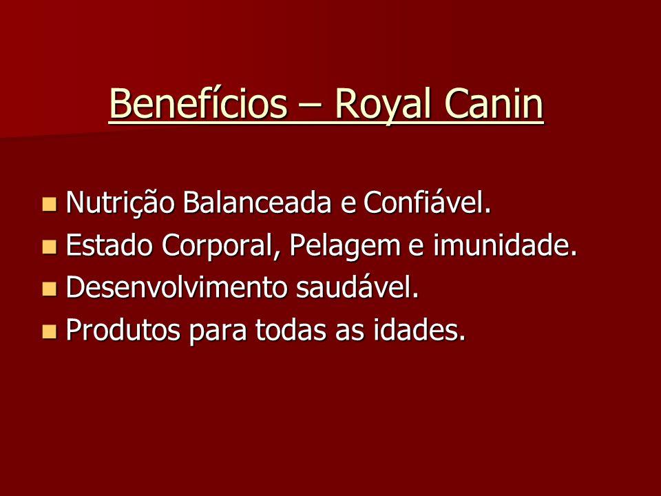 Benefícios – Royal Canin Nutrição Balanceada e Confiável. Nutrição Balanceada e Confiável. Estado Corporal, Pelagem e imunidade. Estado Corporal, Pela